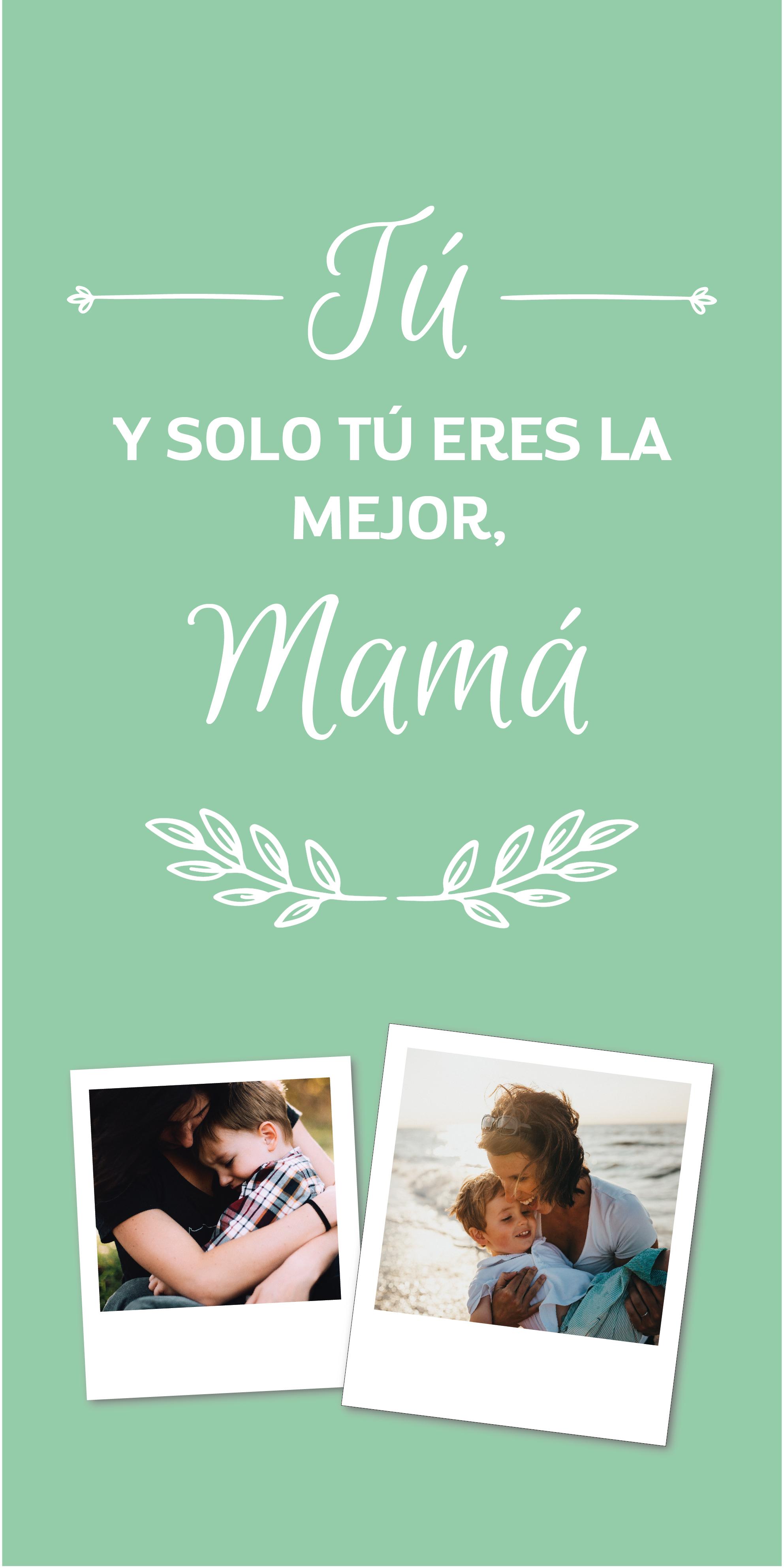 Tú y solo tú eres la mejor, mamá